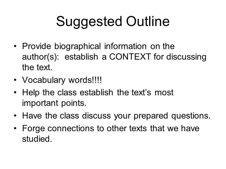 Suggested Outline Provide biographical information on the author(s): establish a CONTEXT for discussing the text.
