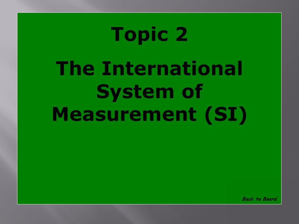 Topic 2 What system of measurement do scientists use Show Answer