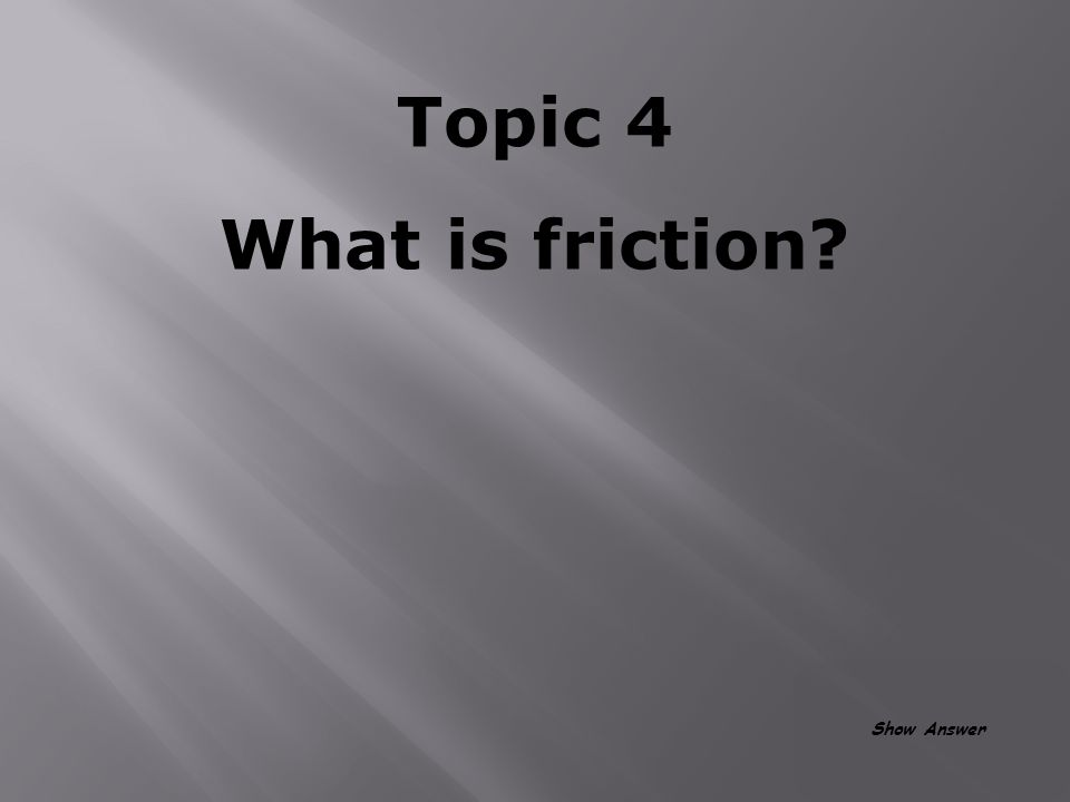Topic 4 When two objects attract to each other with force proportional to their respective masses.
