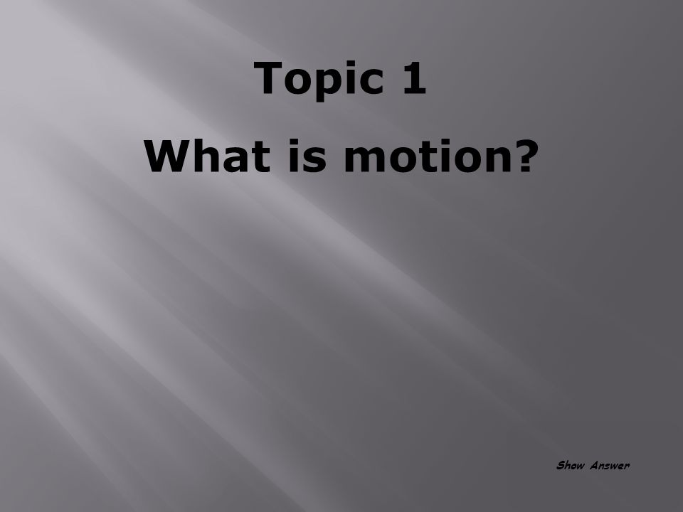 Topic 1 What is motion? Show Answer