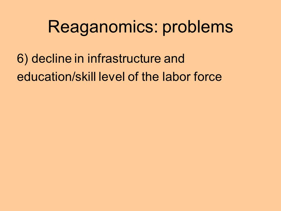 Reaganomics: problems 6) decline in infrastructure and education/skill level of the labor force