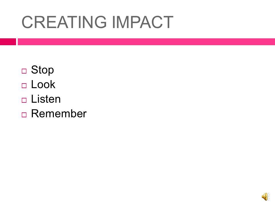 CREATING IMPACT  Stop  Look  Listen  Remember
