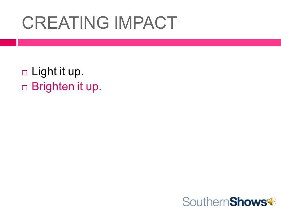 Light it up.  Brighten it up.