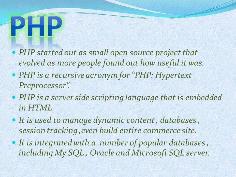 """PHP started out as small open source project that evolved as more people found out how useful it was. PHP is a recursive acronym for """"PHP: Hypertext P"""