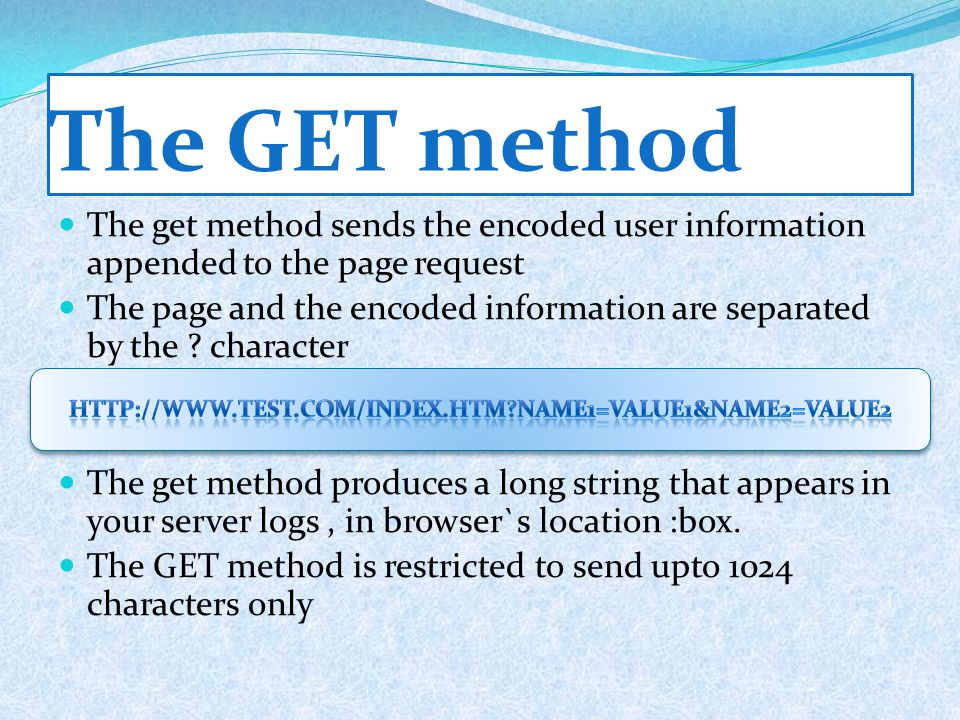 The GET method The get method sends the encoded user information appended to the page request The page and the encoded information are separated by th
