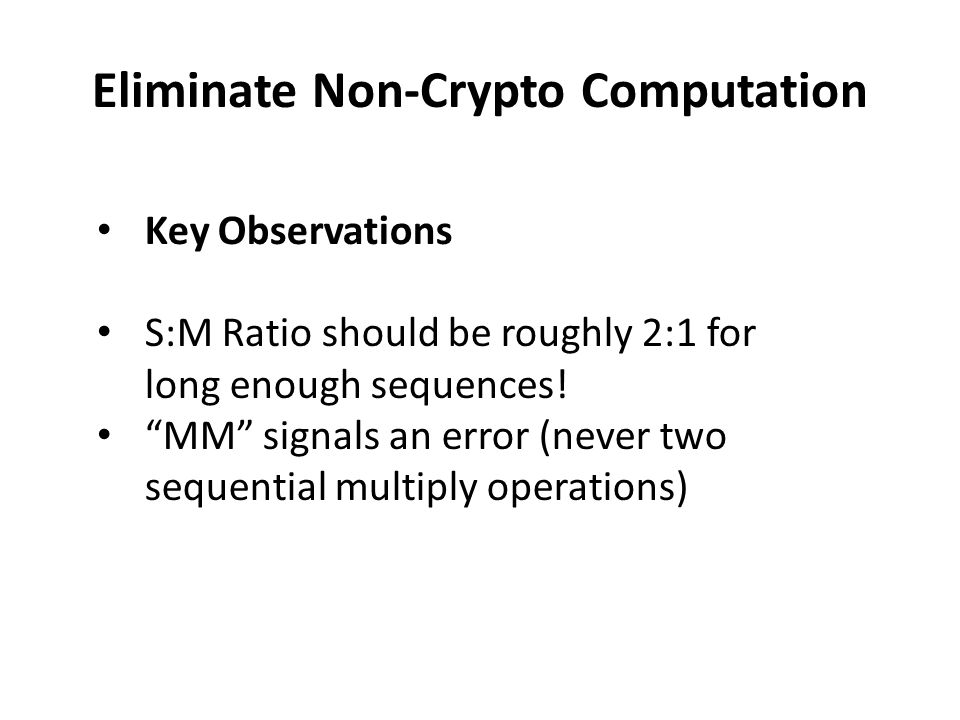 "Eliminate Non-Crypto Computation Key Observations S:M Ratio should be roughly 2:1 for long enough sequences! ""MM"" signals an error (never two sequenti"