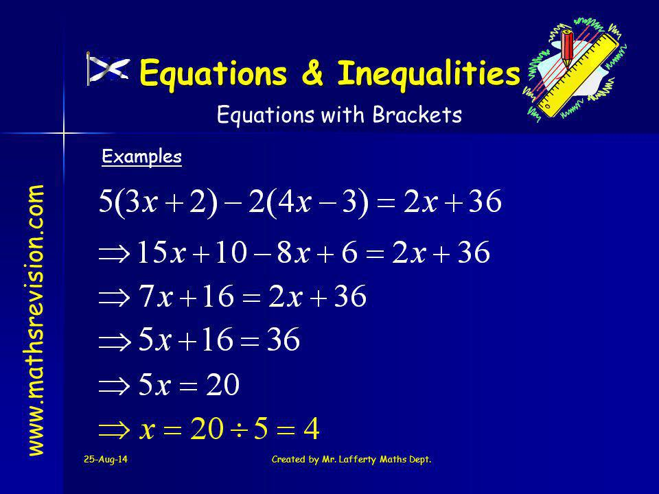 25-Aug-14Created by Mr. Lafferty Maths Dept. www.mathsrevision.com Examples Equations with Brackets Equations & Inequalities