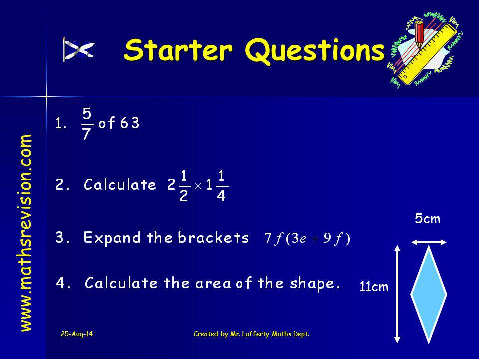 25-Aug-14Created by Mr. Lafferty Maths Dept. Starter Questions Starter Questions www.mathsrevision.com 5cm 11cm