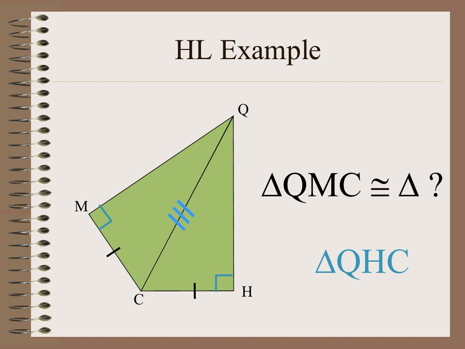 Hypotenuse-Leg Theorem If the hypotenuse and a leg of one right triangle are congruent to the hypotenuse and leg of another right triangle, then the t