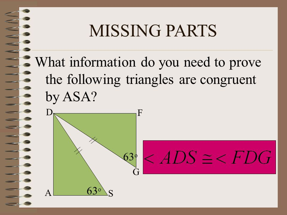 MISSING PARTS What information do you need to prove the following triangles are congruent by SAS? Q W E RT