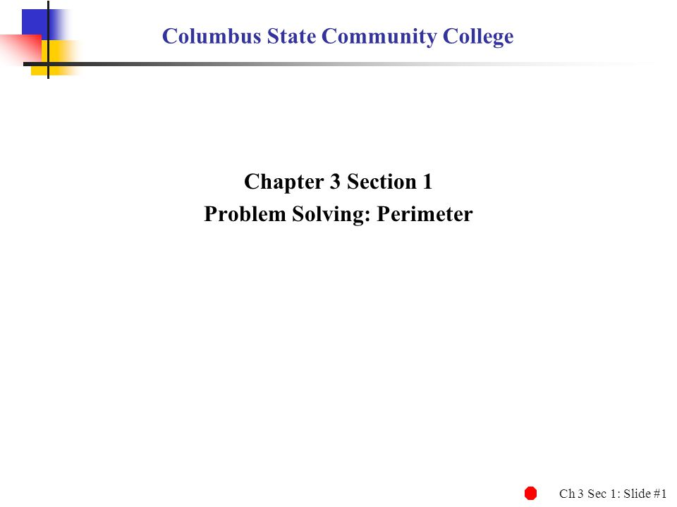 Ch 3 Sec 1: Slide #2 Problem Solving: Perimeter 1.Use the formula for perimeter of a square to find the perimeter or the length of one side.
