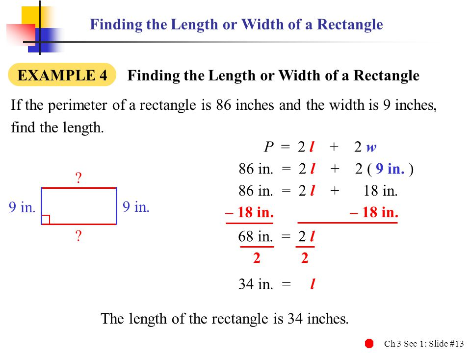 Ch 3 Sec 1: Slide #13 Finding the Length or Width of a Rectangle If the perimeter of a rectangle is 86 inches and the width is 9 inches, find the leng