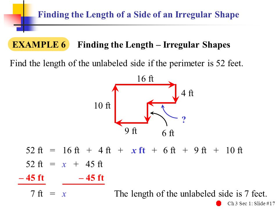 Ch 3 Sec 1: Slide #17 Finding the Length of a Side of an Irregular Shape Find the length of the unlabeled side if the perimeter is 52 feet. 52 ft = 52