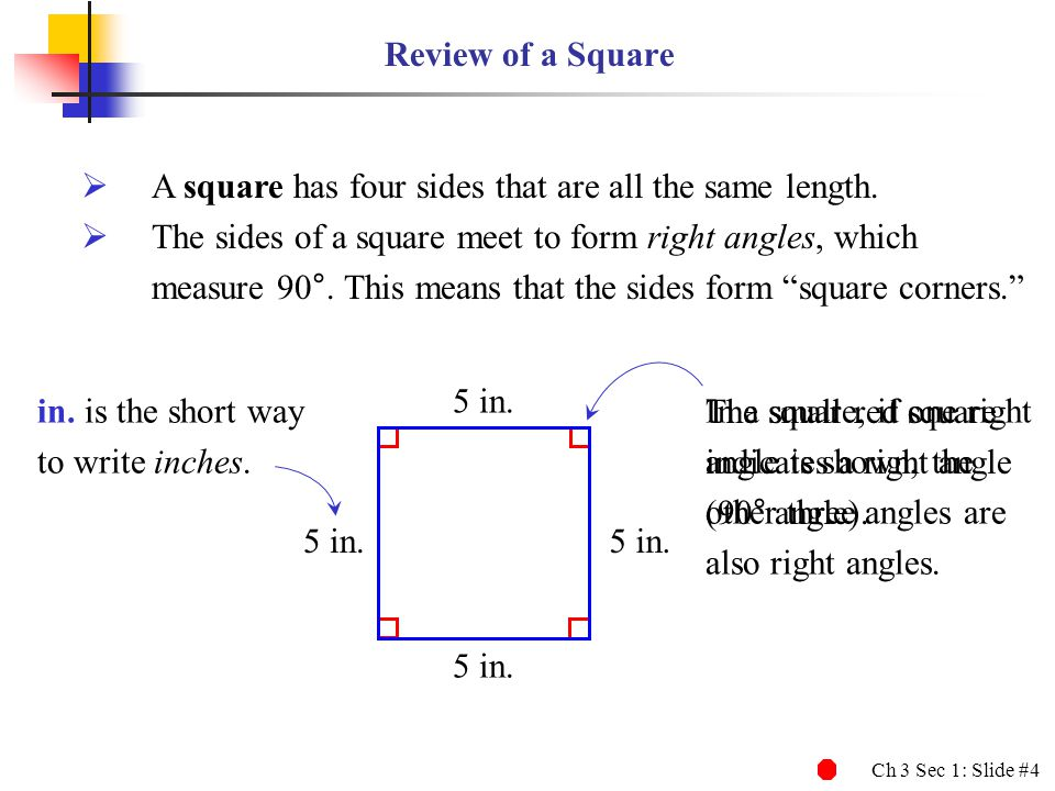 Ch 3 Sec 1: Slide #4 The small red square indicates a right angle (90° angle). In a square, if one right angle is shown, the other three angles are al