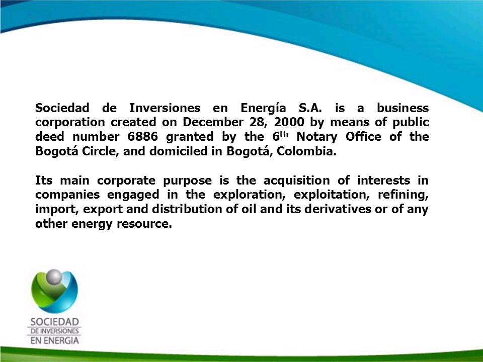 Historia SIE Its principal investment is Organización Terpel SA, leading distributor of Liquid Fuels and Vehicle Natural Gas in Colombia, with a share in market of 40% and 45% respectively, according to estimates based on information from the Ministry of Finance and the Ministry of Energy Mines.