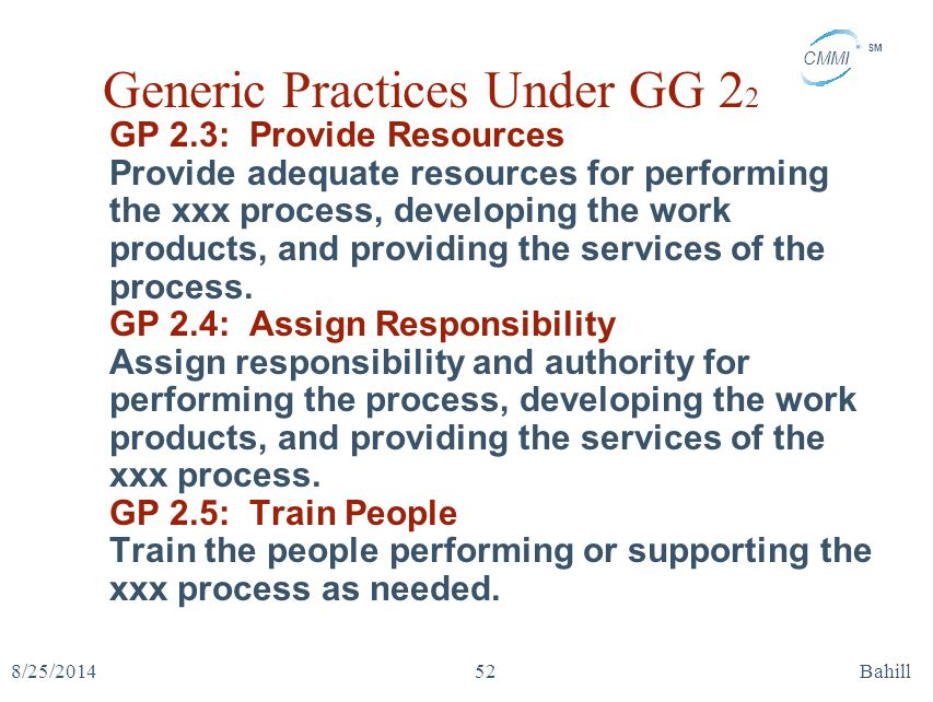 CMMI SM 8/25/2014Bahill52 Generic Practices Under GG 2 2 GP 2.3: Provide Resources Provide adequate resources for performing the xxx process, developi