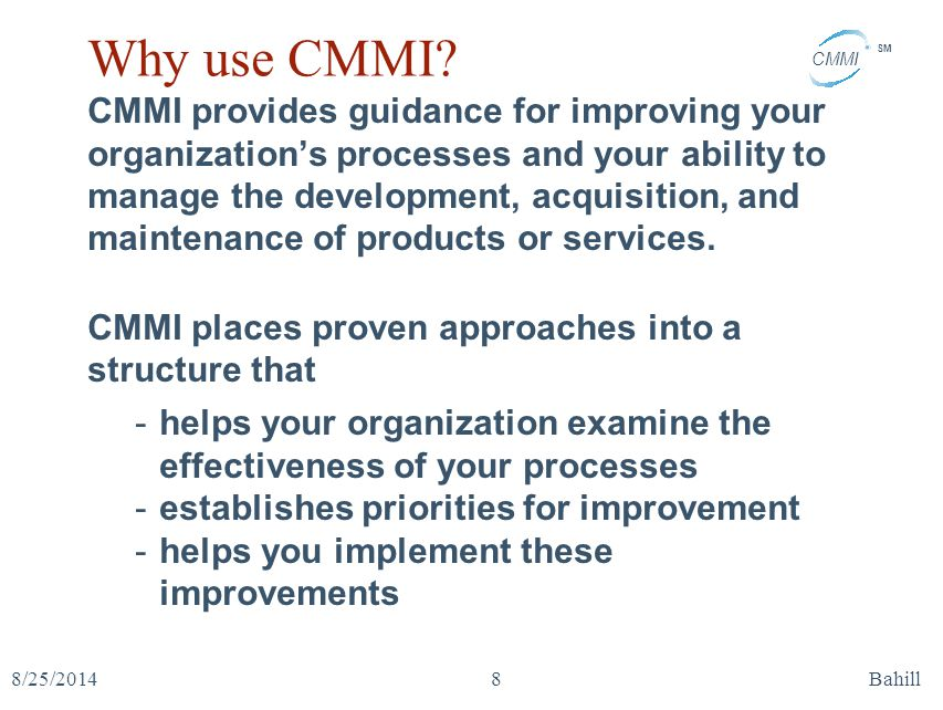 CMMI SM 8/25/2014Bahill39 Level 3 process areas 2 Integrated Project Management The purpose of IPM is to establish and manage the project and the involvement of the relevant stakeholders according to an integrated and defined process that is tailored from the organization's set of standard processes.