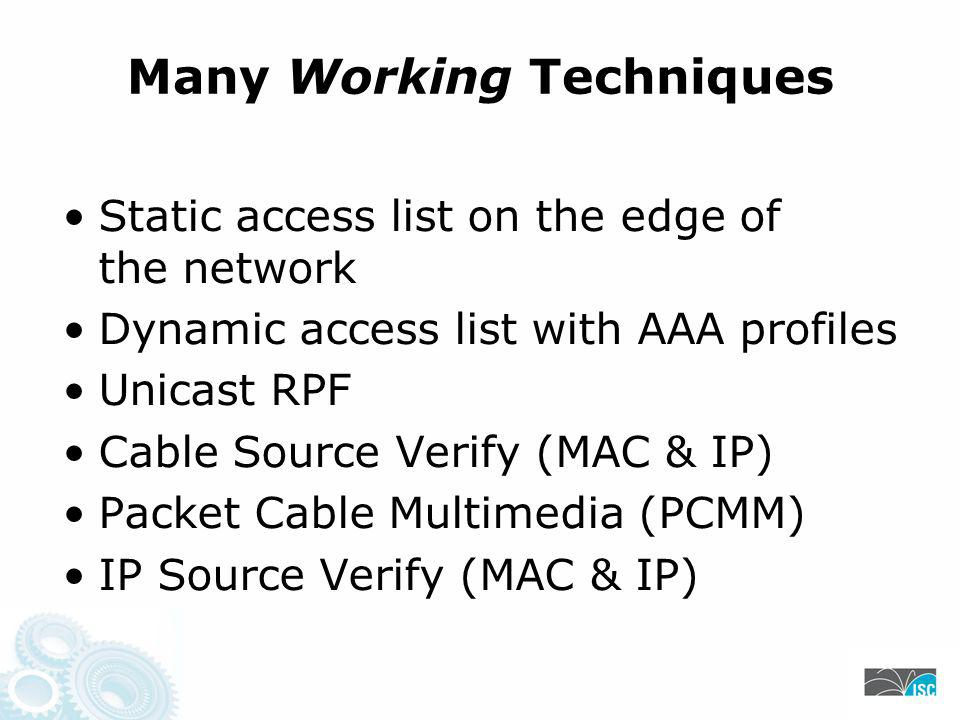 Many Working Techniques Static access list on the edge of the network Dynamic access list with AAA profiles Unicast RPF Cable Source Verify (MAC & IP) Packet Cable Multimedia (PCMM) IP Source Verify (MAC & IP)