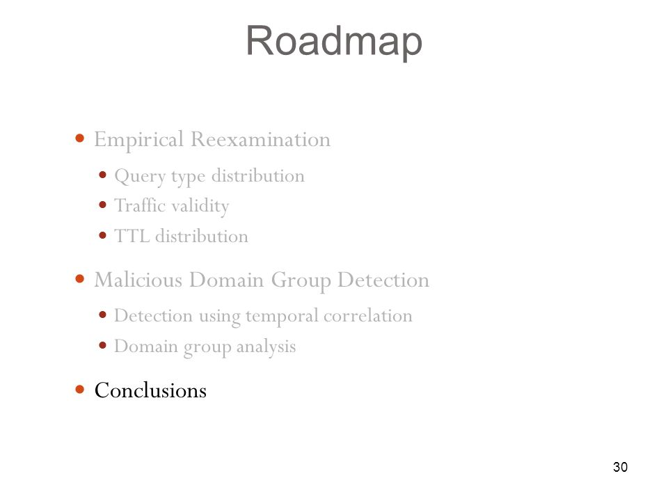 30 Empirical Reexamination Query type distribution Traffic validity TTL distribution Malicious Domain Group Detection Detection using temporal correlation Domain group analysis Conclusions 30 Roadmap