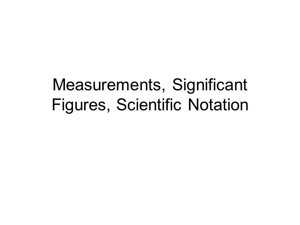 Measurements, Significant Figures, Scientific Notation