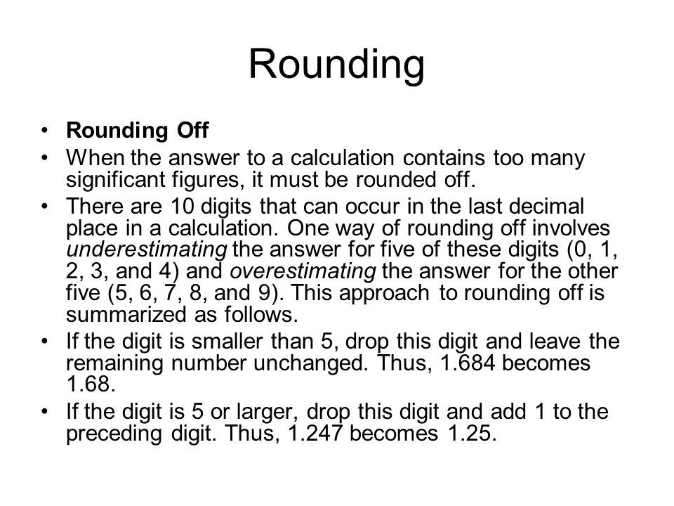 Rounding Rounding Off When the answer to a calculation contains too many significant figures, it must be rounded off. There are 10 digits that can occ