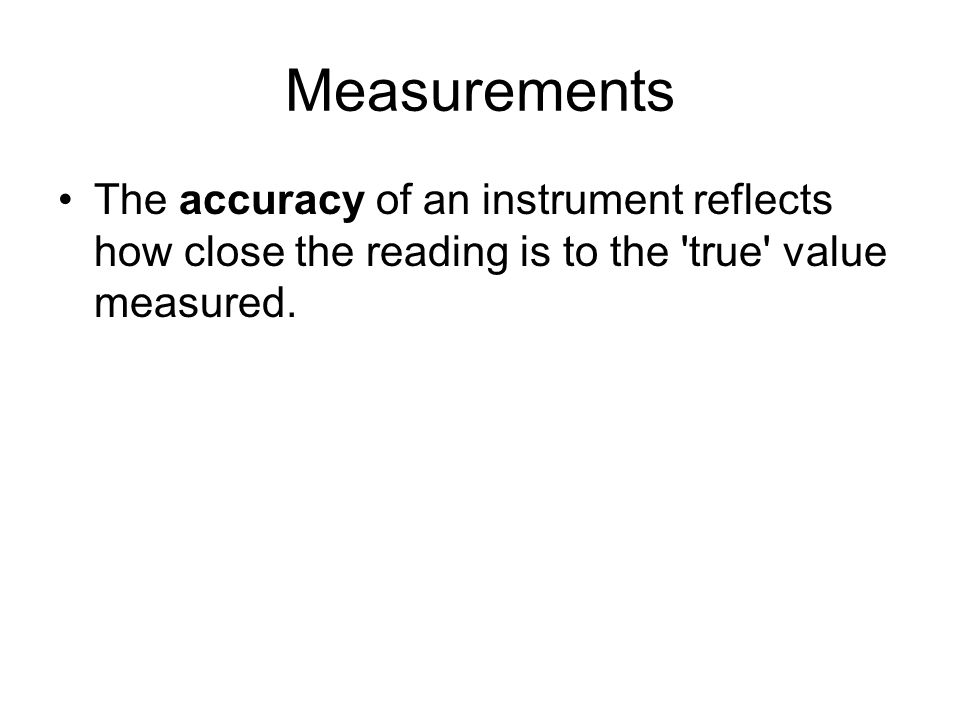 Accuracy When can you trust a measurement (is it inaccurate).