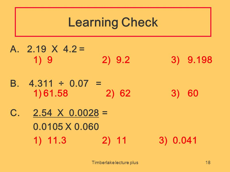 Timberlake lecture plus18 Learning Check A.2.19 X 4.2 = 1) 9 2) 9.2 3) 9.198 B.