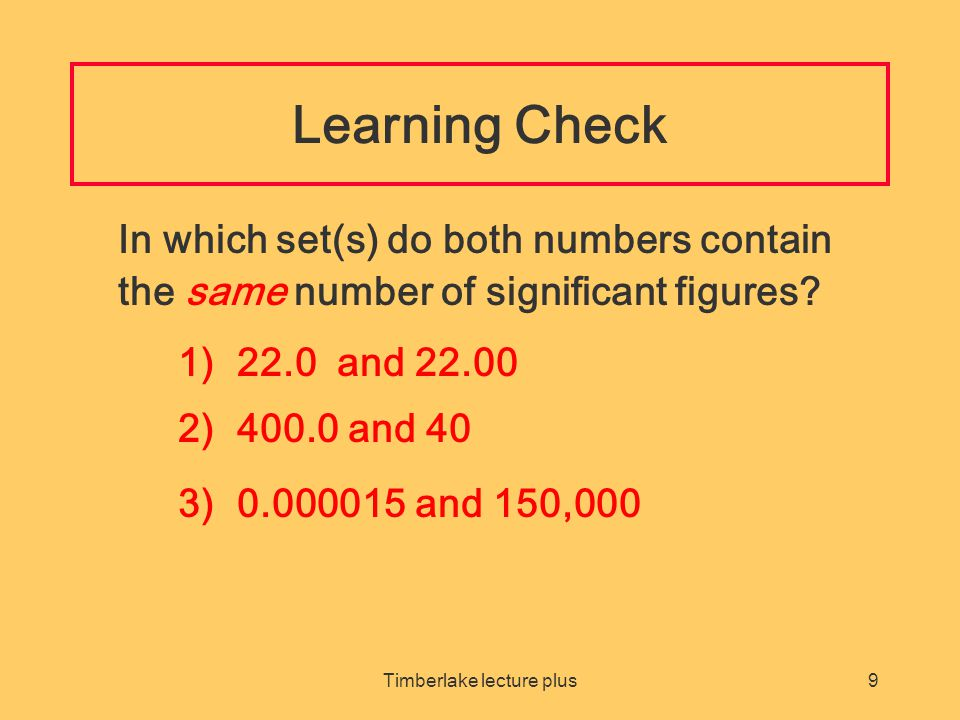 Timberlake lecture plus9 Learning Check In which set(s) do both numbers contain the same number of significant figures.
