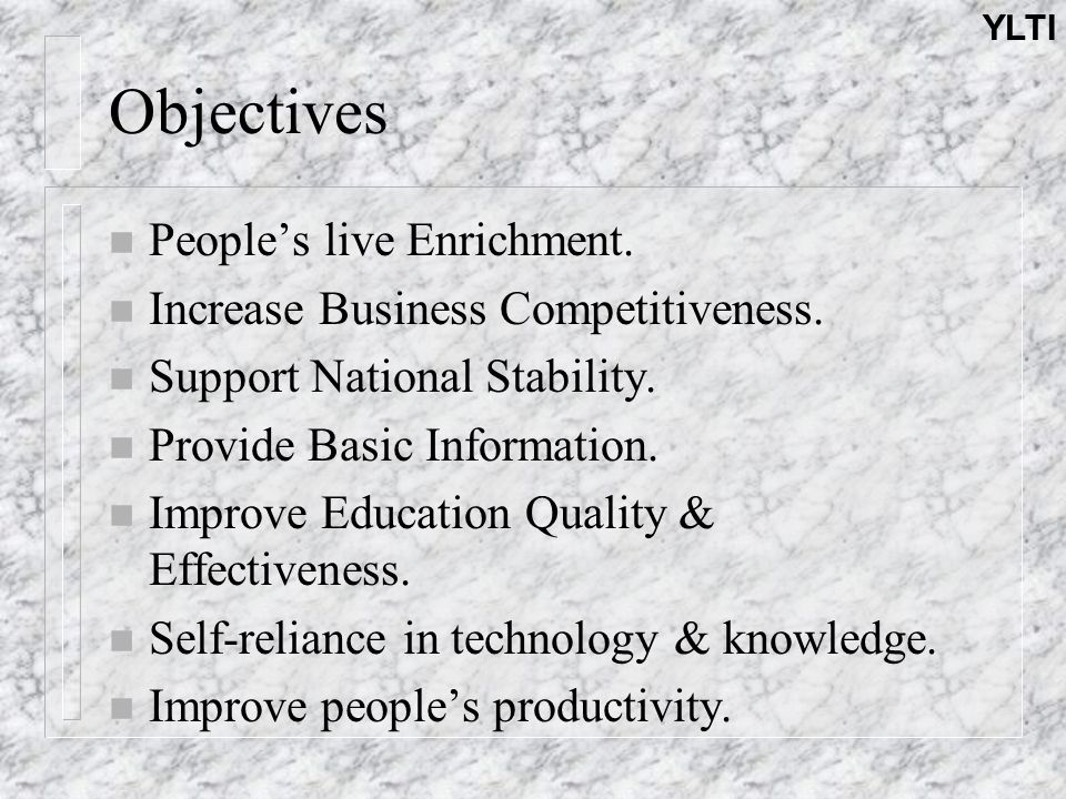 YLTI Objectives n People's live Enrichment.n Increase Business Competitiveness.