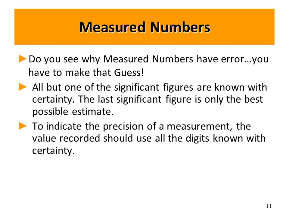 Measured Numbers ► ► Do you see why Measured Numbers have error…you have to make that Guess.