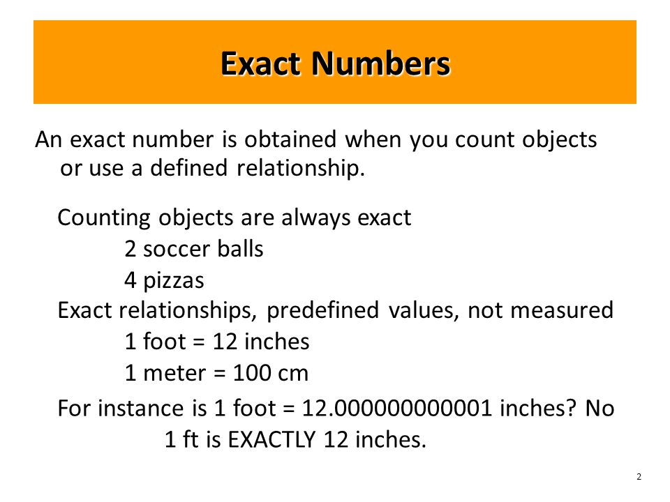 2 Exact Numbers An exact number is obtained when you count objects or use a defined relationship.