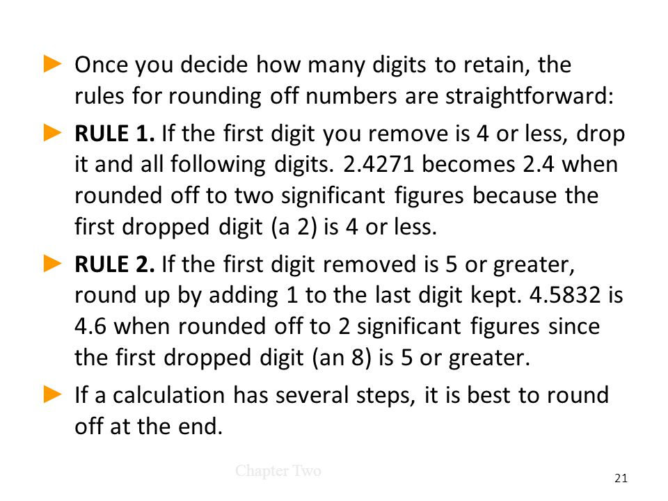 ► ► Once you decide how many digits to retain, the rules for rounding off numbers are straightforward: ► ► RULE 1.