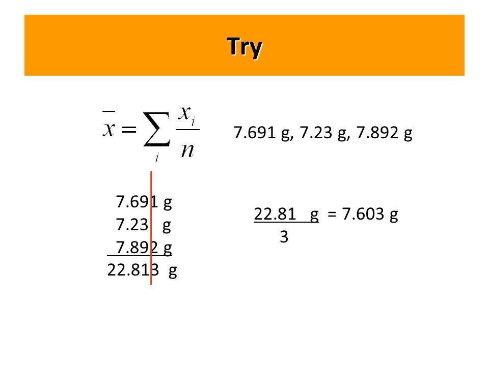 Try 7.691 g 7.23 g 7.892 g 22.813 g 22.81 g = 7.603 g 3 7.691 g, 7.23 g, 7.892 g