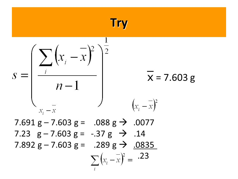 Try  = 7.603 g 7.691 g – 7.603 g =.088 g .0077 7.23 g – 7.603 g = -.37 g .14 7.892 g – 7.603 g =.289 g .0835.23