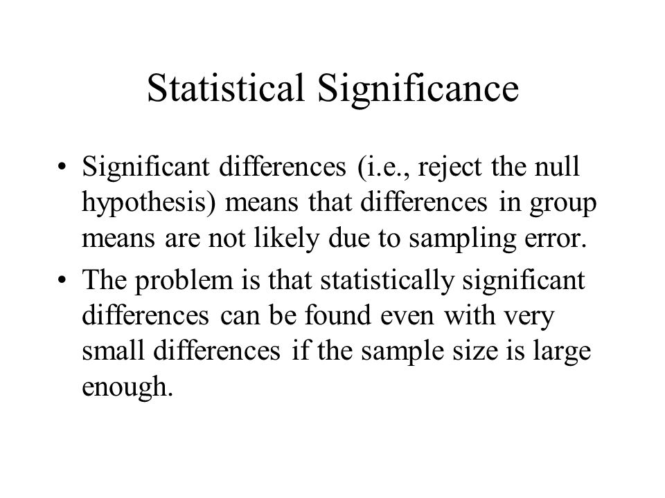 Statistical Significance In fact, differences between any sample means will be significant if the sample is large enough.