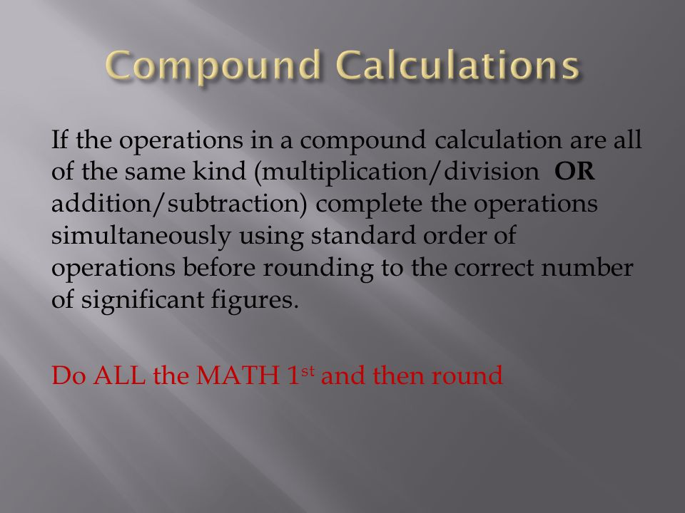If the operations in a compound calculation are all of the same kind (multiplication/division OR addition/subtraction) complete the operations simulta