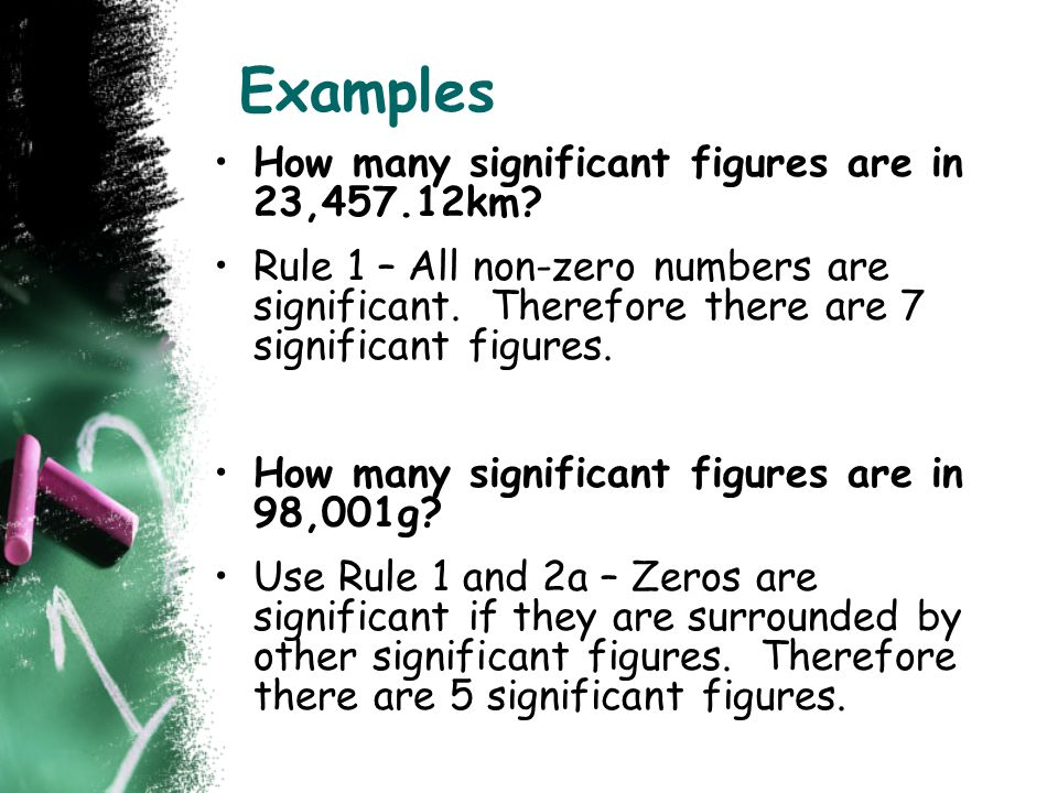 Examples How many significant figures are in 23,457.12km? Rule 1 – All non-zero numbers are significant. Therefore there are 7 significant figures. Ho