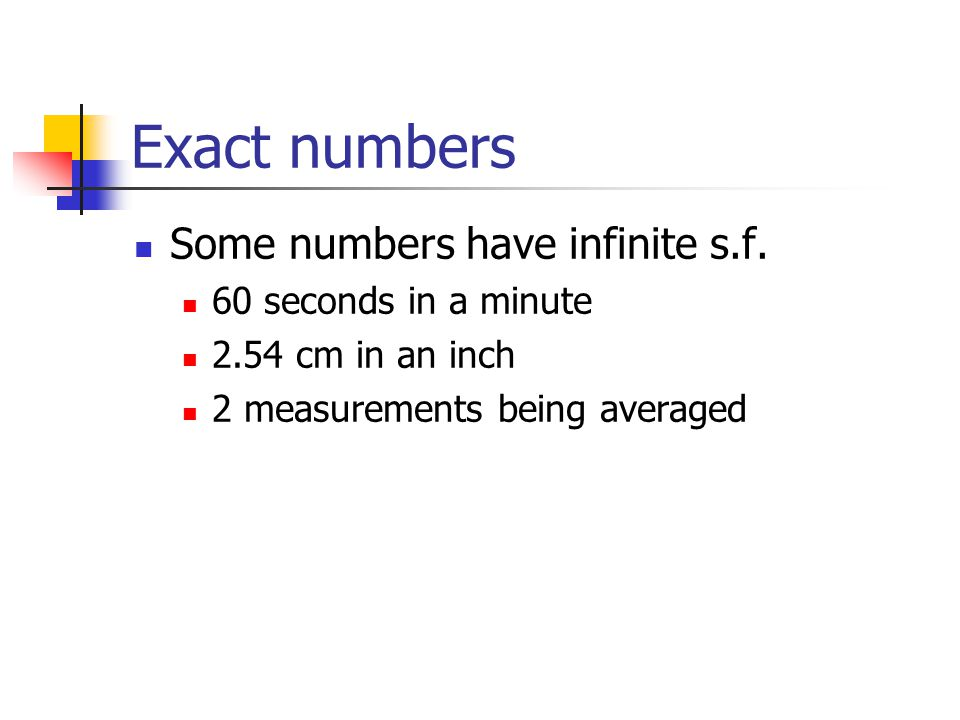 Exact numbers Some numbers have infinite s.f.