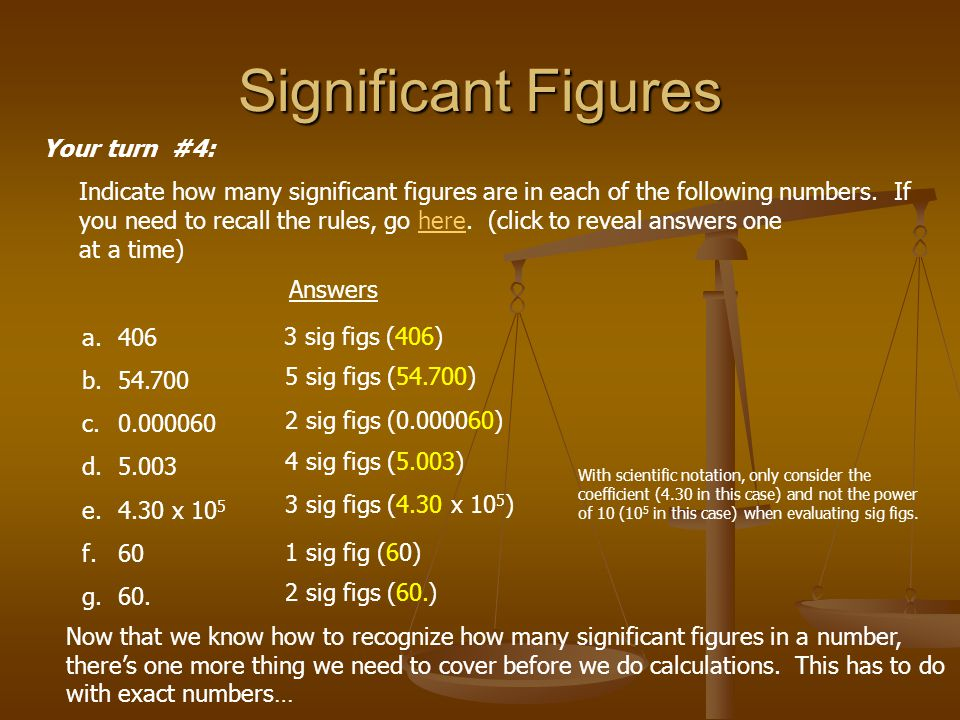 Significant Figures Your turn #4: Indicate how many significant figures are in each of the following numbers. If you need to recall the rules, go here