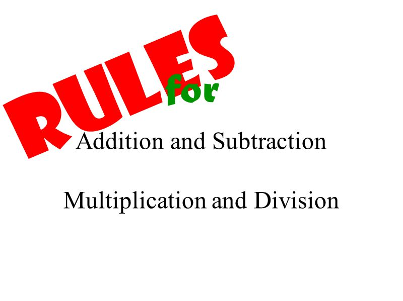 Addition and Subtraction Multiplication and Division Rules for