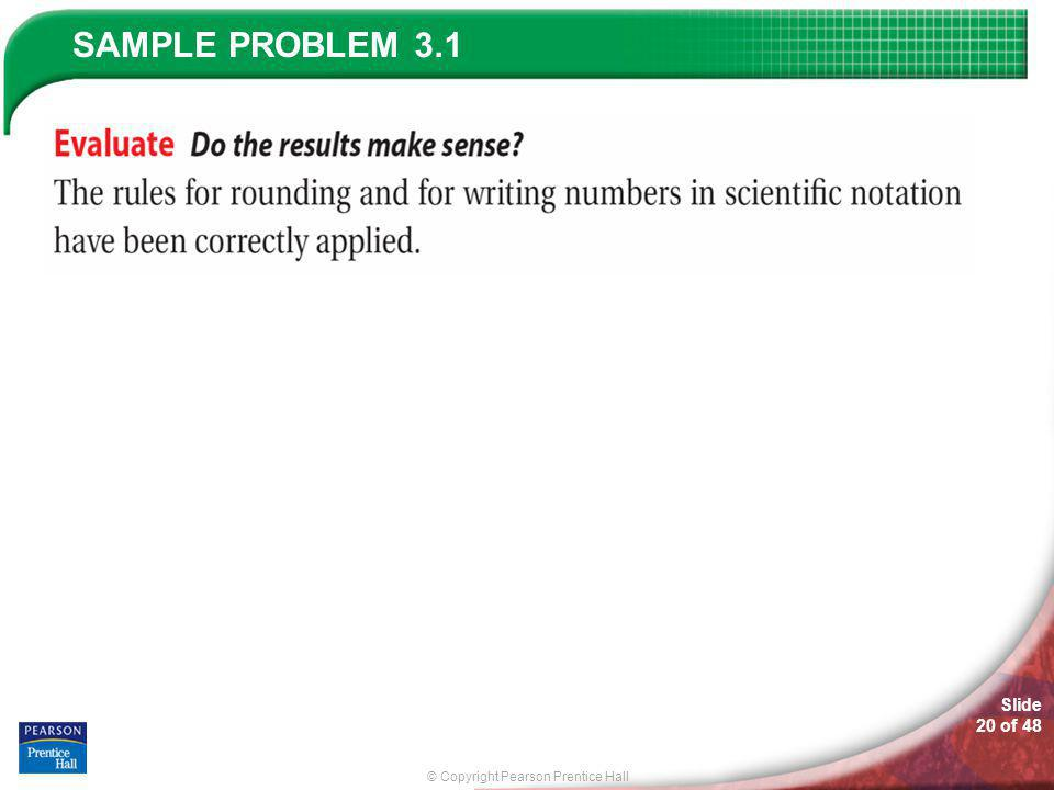 © Copyright Pearson Prentice Hall SAMPLE PROBLEM Slide 19 of 48 3.1