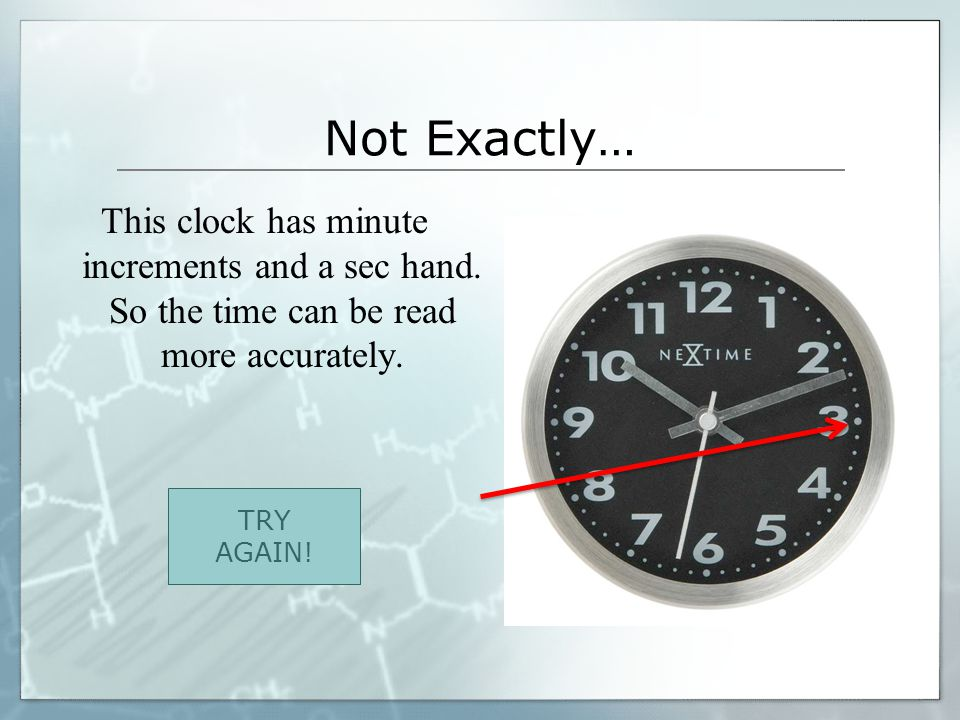Each time given depends on… what type of clock a person is reading! The clock here shows the hours, minutes, and seconds. If the minute hand was here