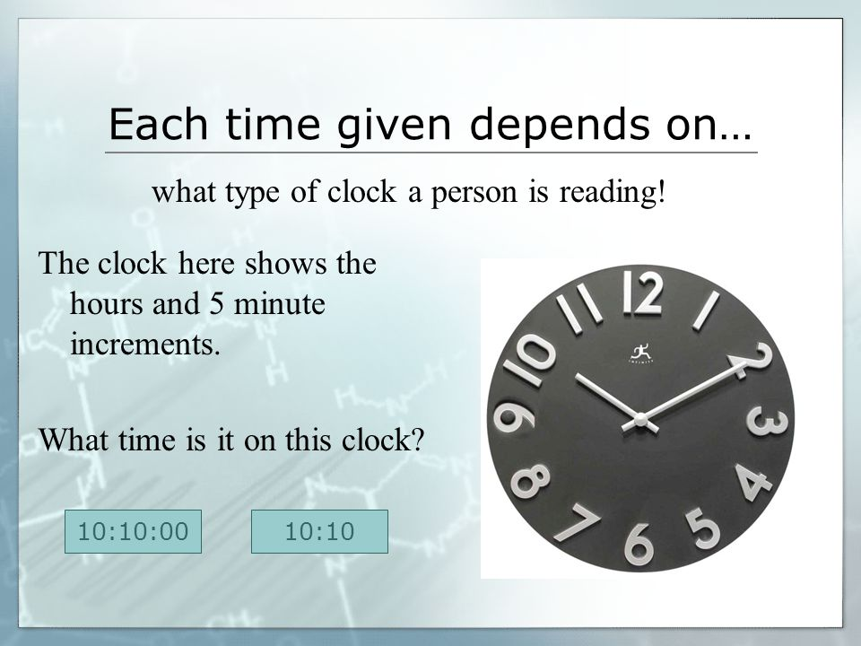 """What time is it? Someone might say: """"9:00"""" or """"9:02"""" or """"9:02:22"""" All of these are appropriate for different situations But why is it we can read so m"""
