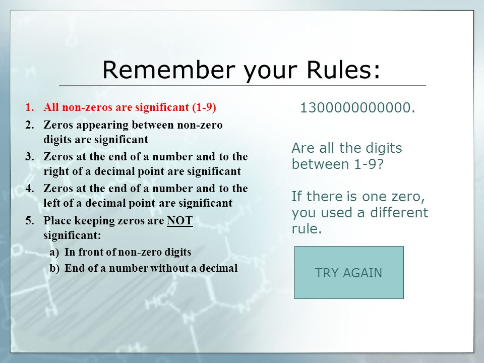 Nice Work!!! Now which Rule did you use? 1. All non-zeros are significant (1-9) 2. Zeros appearing between non-zero digits are significant 3. Zeros at