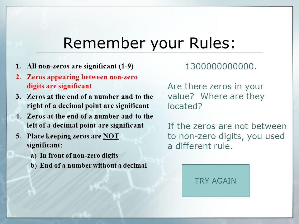 Remember your Rules: 1.All non-zeros are significant (1-9) 2.Zeros appearing between non-zero digits are significant 3.Zeros at the end of a number an