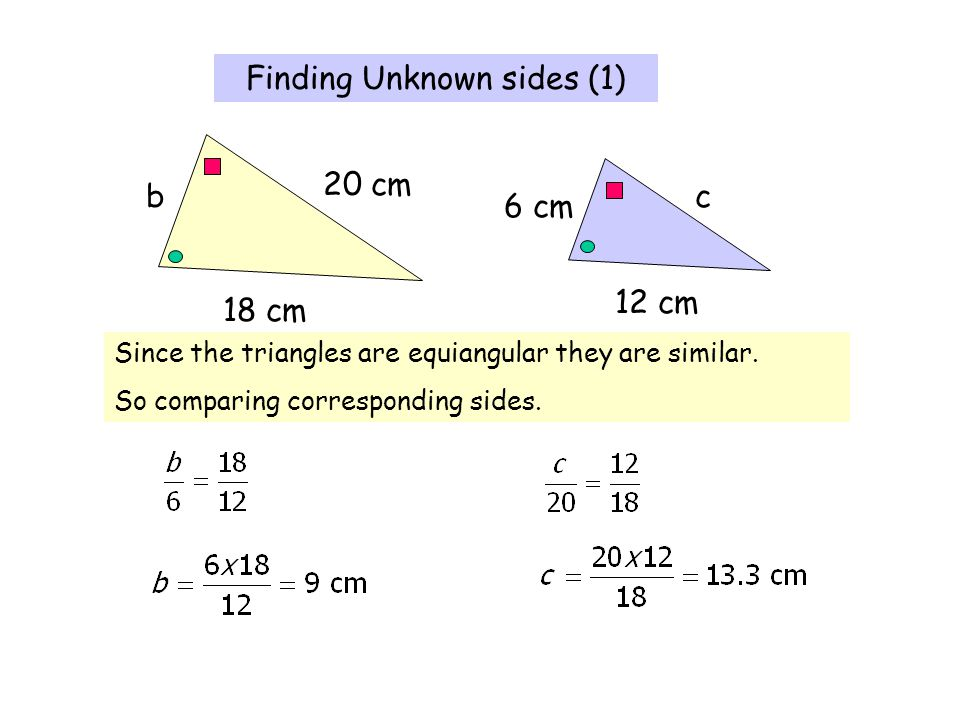 Finding Unknown sides (1) 20 cm 18 cm 12 cm 6 cm bc Since the triangles are equiangular they are similar. So comparing corresponding sides.