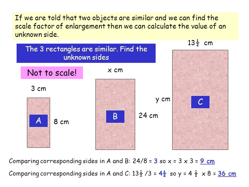 8 cm If we are told that two objects are similar and we can find the scale factor of enlargement then we can calculate the value of an unknown side. A