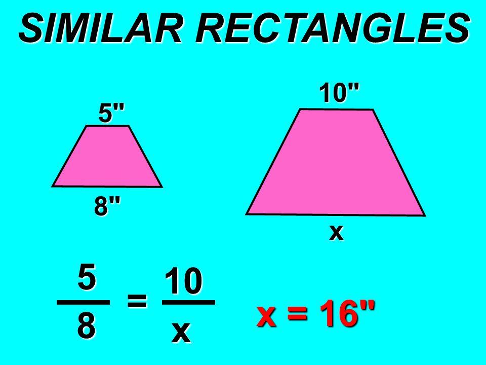 5 8 x 5 10 8 = x 10 x = 16