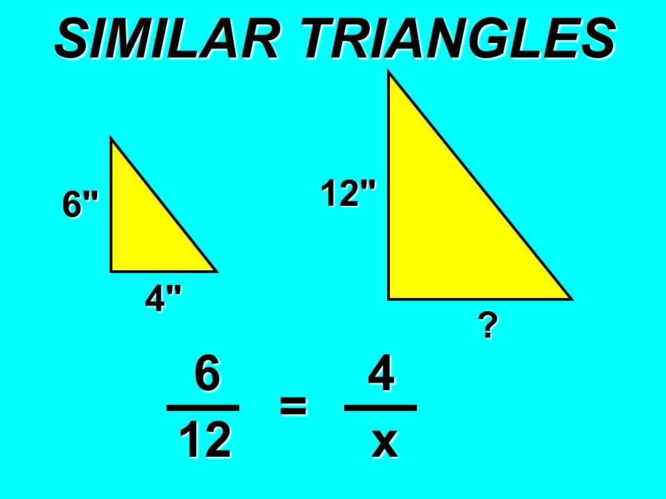 SIMILAR TRIANGLES 6 12 4 64 12 = x