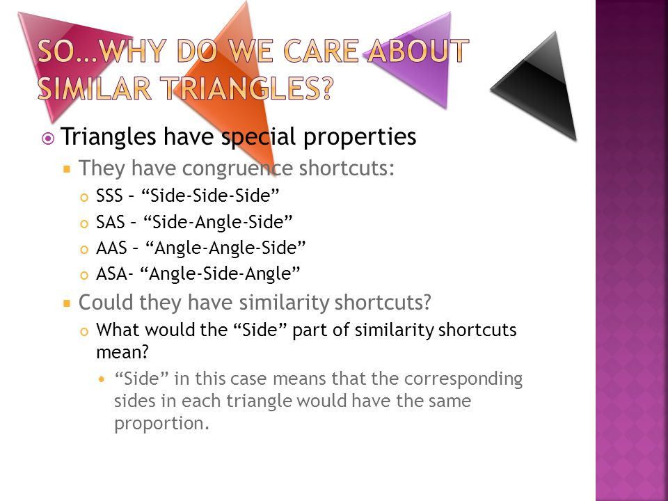 """ Triangles have special properties  They have congruence shortcuts: SSS – """"Side-Side-Side"""" SAS – """"Side-Angle-Side"""" AAS – """"Angle-Angle-Side"""" ASA- """"An"""